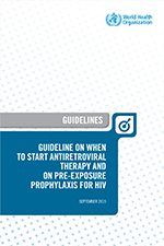 World Health Organization 2015. Guideline on when to start antiretroviral therapy and on pre-exposure prophylaxis for HIV.